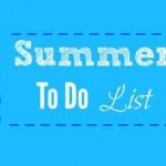 My 2015 Summer To Do List