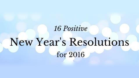 Sixteen Positive New Year's Resolutions for 2016