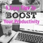 5 Easy Tips to Boost Your Productivity