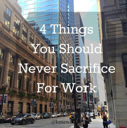 4-things-you-should-never-sacrifice-for-work