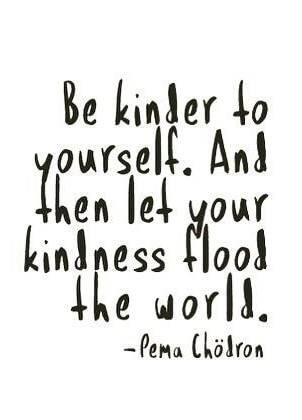 be-kinder-to-yourself-and-then-let-your-kindness-flood-the-world